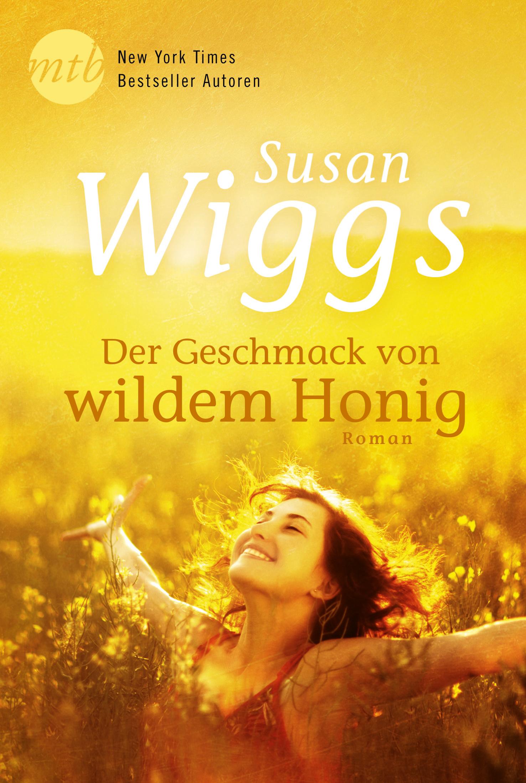 Der Geschmack von wildem Honig - Susan Wiggs [Broschiert]