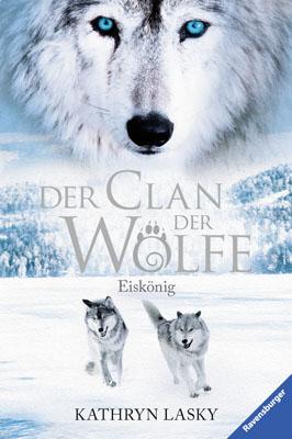 Der Clan der Wölfe: Band 4 - Eiskönig - Kathryn Lasky [Gebundene Ausgabe]