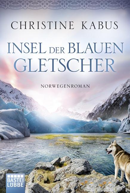 Insel der blauen Gletscher: Norwegenroman - Christine Kabus [Taschenbuch]