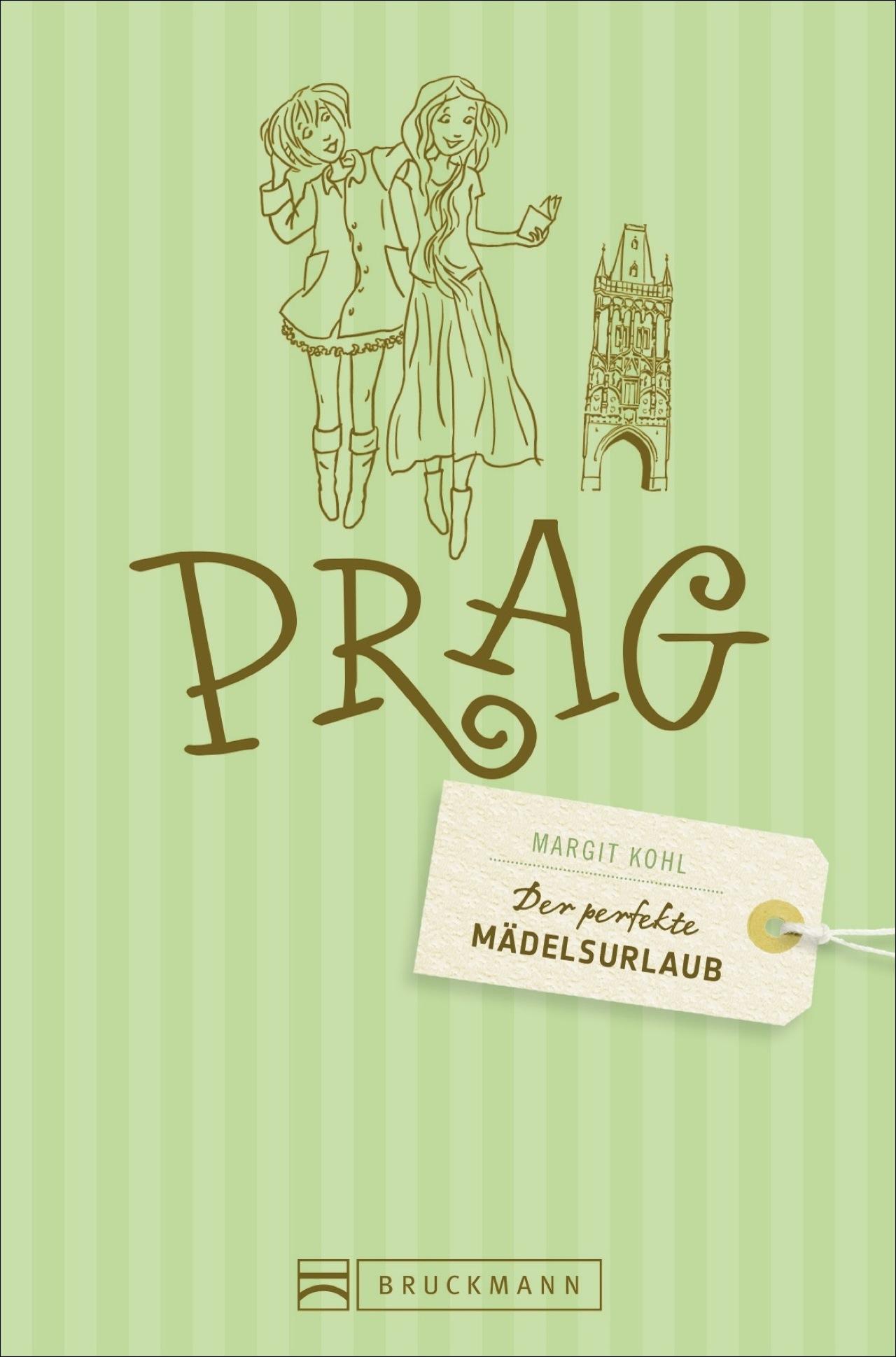 Prag Stadtführer. Der perfekte Mädelsurlaub - P...
