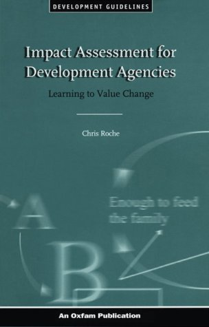 Impact Assessment for Development Agencies: Learning to Value Change (Oxfam Development Guideline) - Roche, Chris