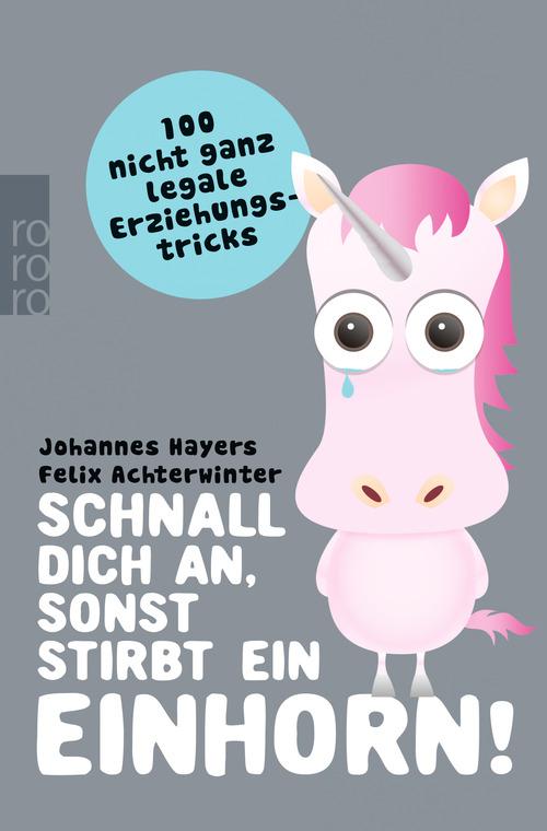 Schnall dich an, sonst stirbt ein Einhorn!: 100 nicht ganz legale Erziehungstricks - Johannes Hayers [Taschenbuch]
