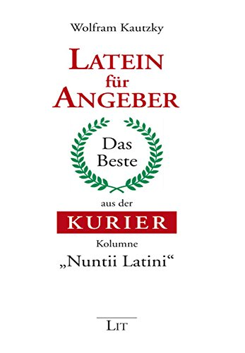 Latein für Angeber: Das Beste aus der KURIER-Kolumne Nuntii Latini - Kautzky, Wolfram
