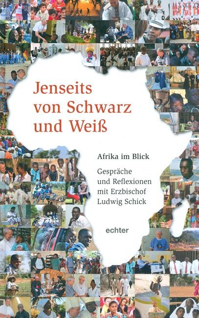 Jenseits von schwarz und weiß: Über Mission in Sambia Erzbischof Ludwig Schick zum 65. Geburtstag - Siegfried Grillmeyer