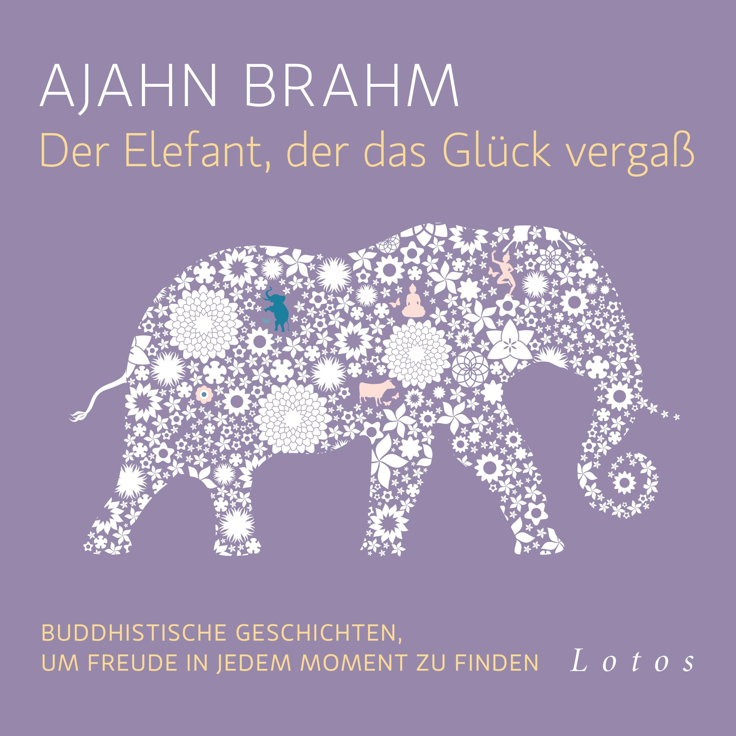 Der Elefant, der das Glück vergaß: Buddhistische Geschichten, um Freude in jedem Moment zu finden. Ungekürzte Lesung - A