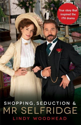 Shopping, Seduction & Mr Selfridge - Woodhead, ...