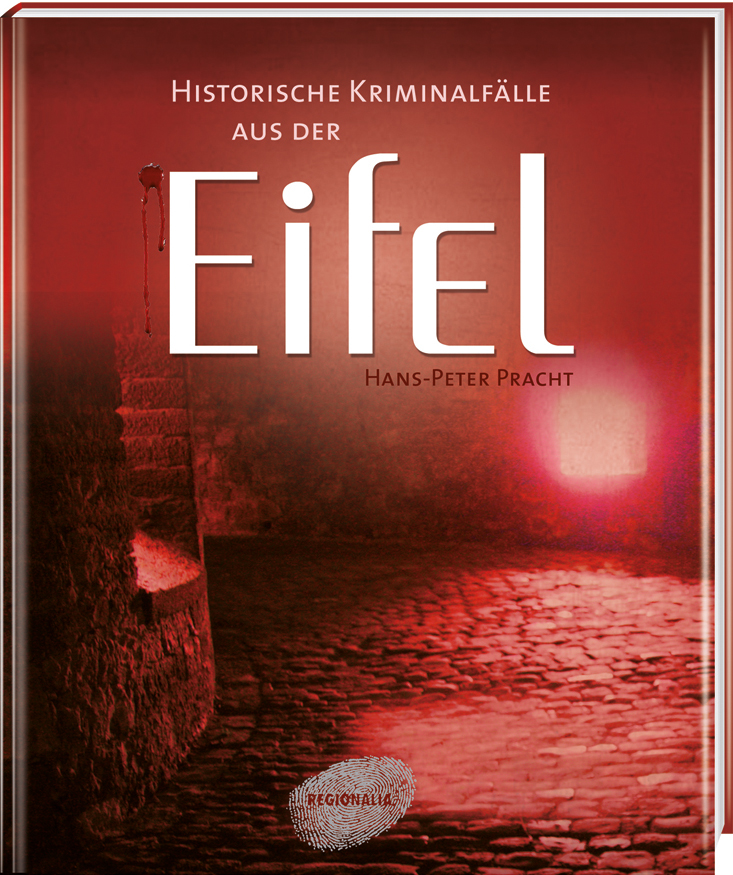 Historische Kriminalfälle aus der Eifel - Hans-...