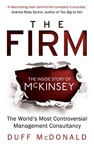 The Firm: The Inside Story of McKinsey, The Wor...