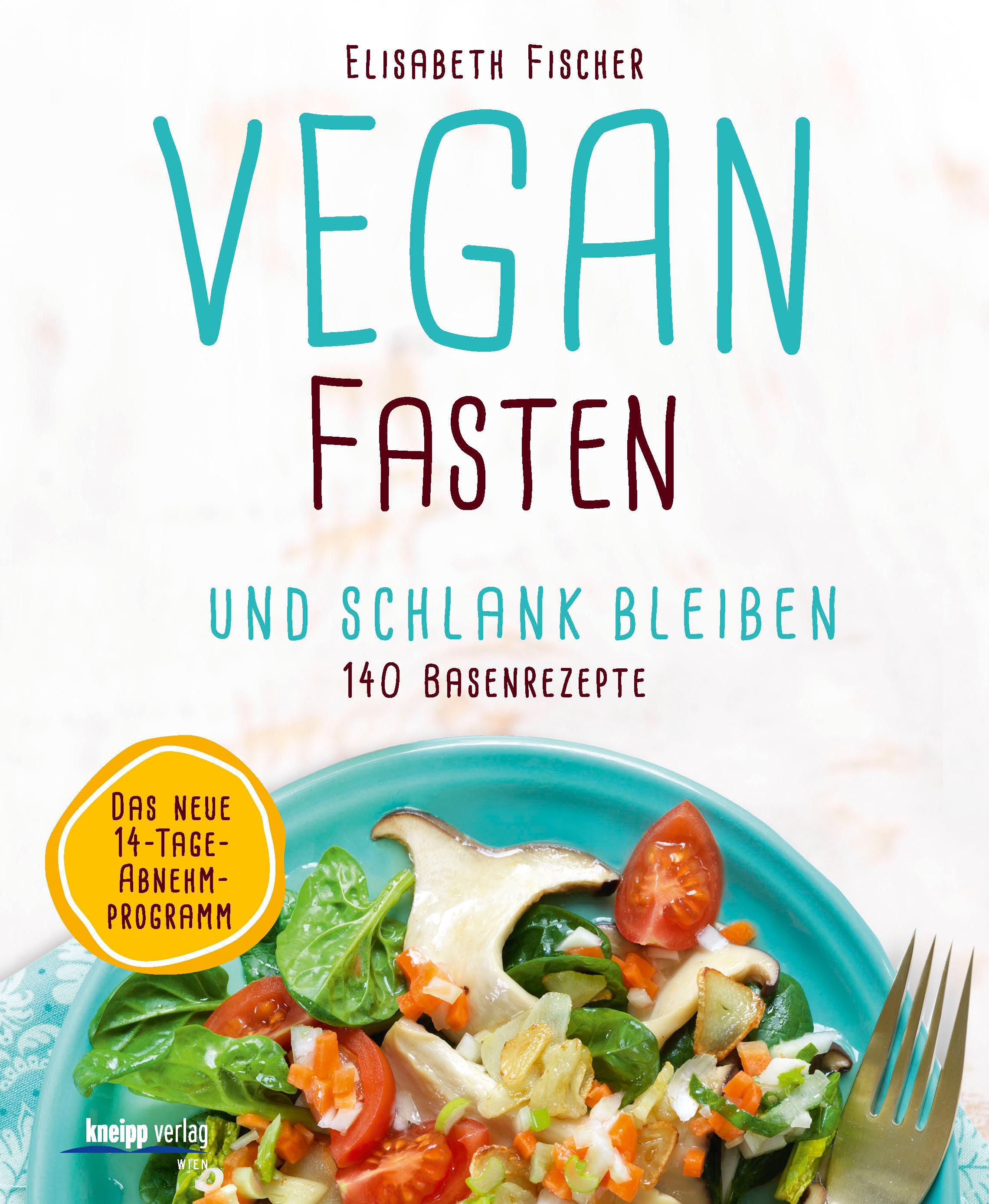 Vegan fasten & schlank bleiben: 140 Basenrezepte - Fischer, Elisabeth