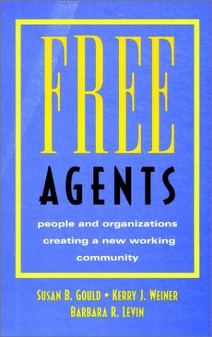 Free Agents: People and Organizations Creating a New Working Community (Jossey-Bass Business & Management) - Gould, Susan B.