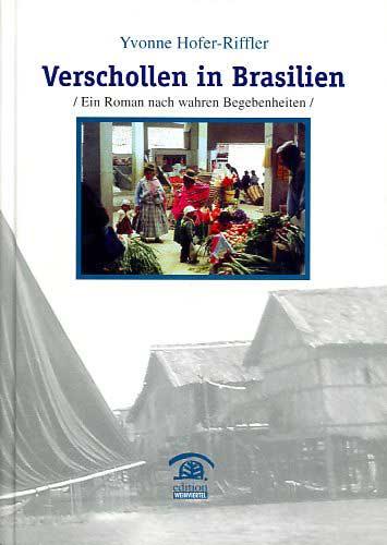 Verschollen in Brasilien: Ein Roman nach wahren...