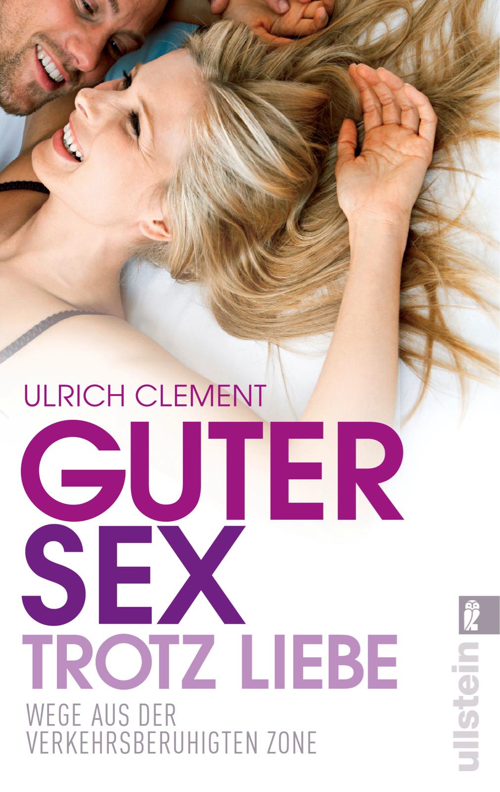 Guter Sex trotz Liebe: Wege aus der verkehrsberuhigten Zone - Clement, Ulrich