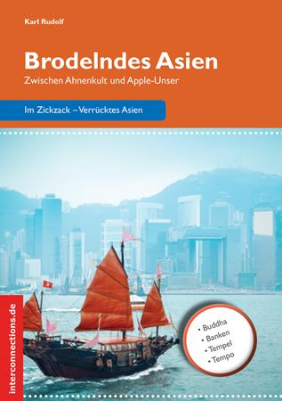 Brodelndes Asien: Zwischen Ahnenkult und Apple-...