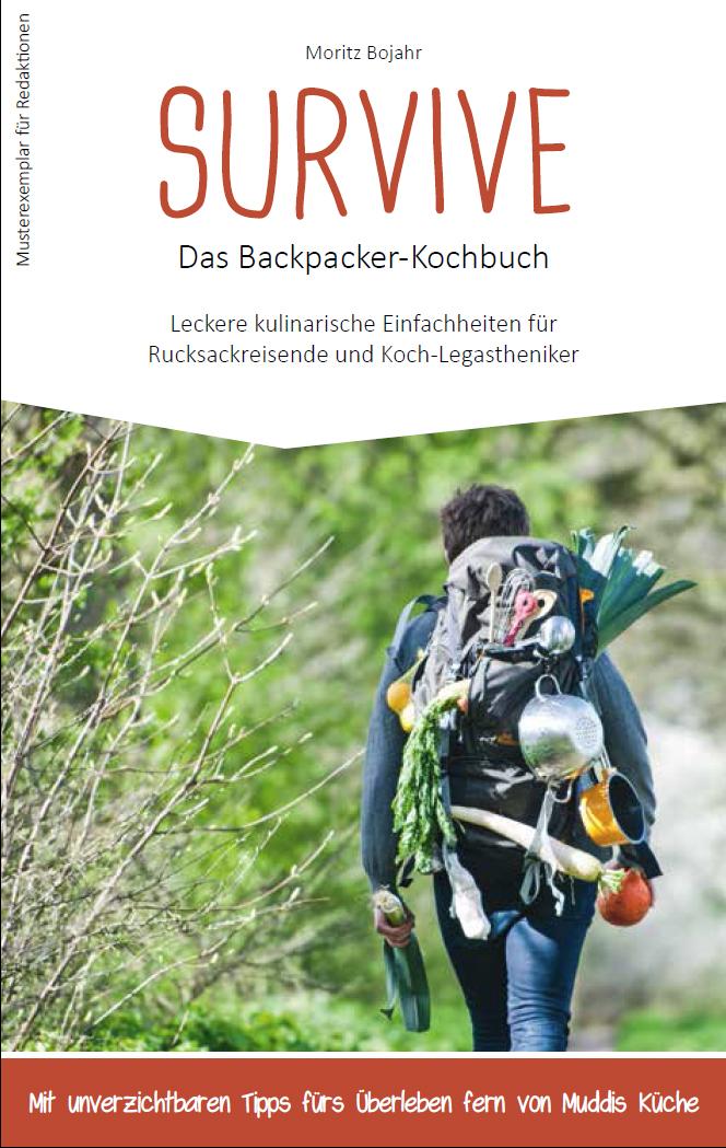 Survive - das Backpacker-Kochbuch: Leckere kuli...