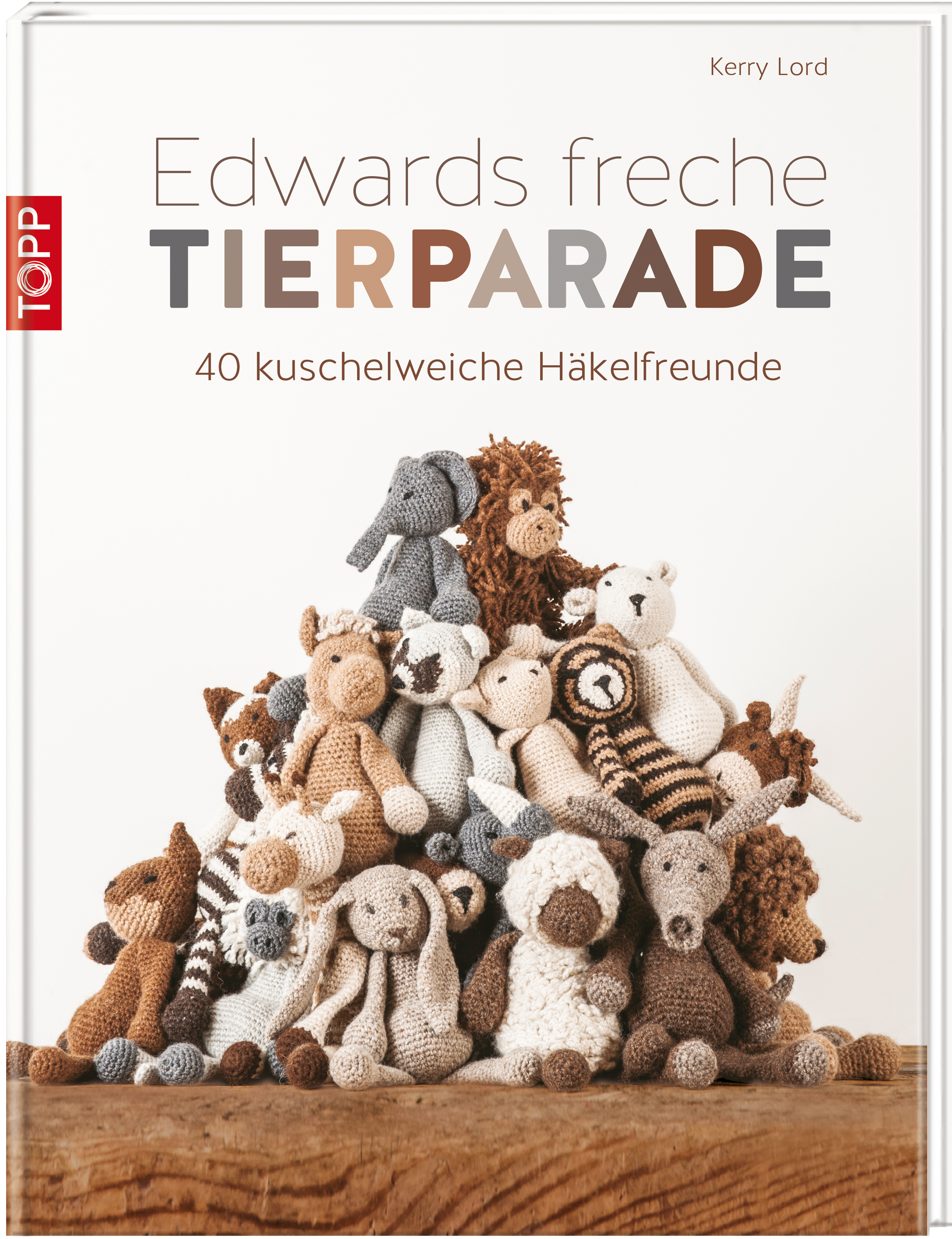 Edwards freche Tierparade: 40 kuschelweiche Häkelfreunde - Kerry Lord [Gebundene Ausgabe]