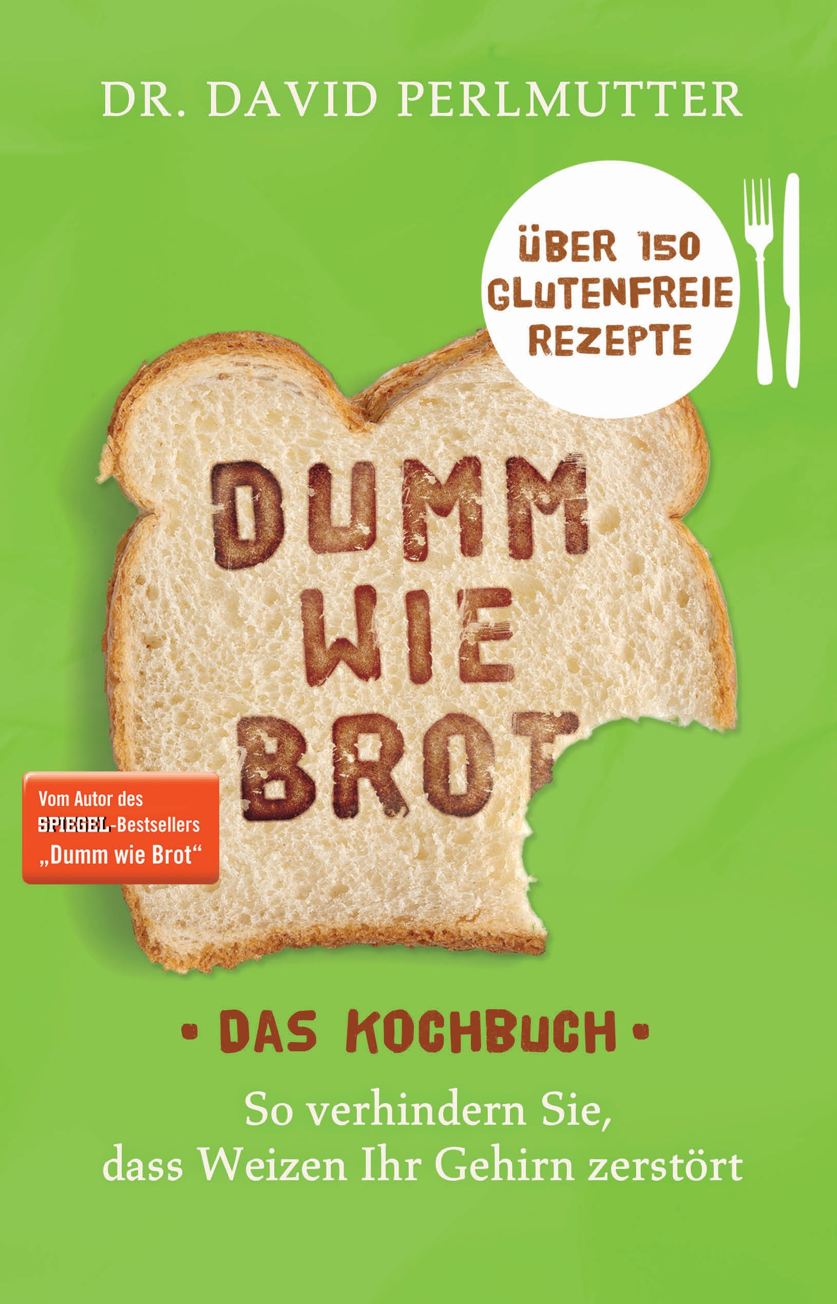 Dumm wie Brot - Das Kochbuch: So verhindern Sie, dass Weizen Ihr Gehirn zerstört - Über 150 glutenfreie Rezepte - Dr. Da