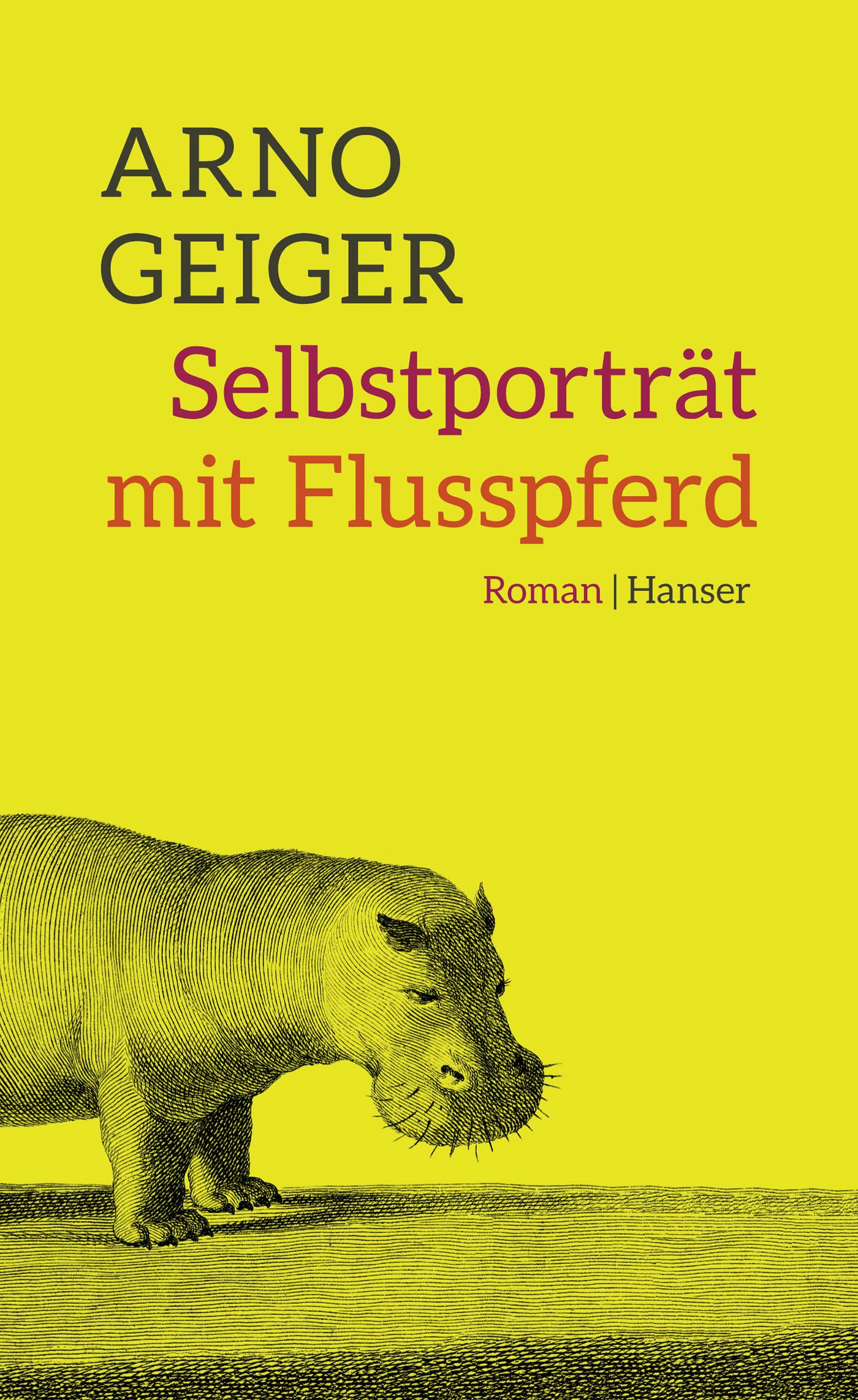 Selbstporträt mit Flusspferd - Arno Geiger [Gebundene Ausgabe]