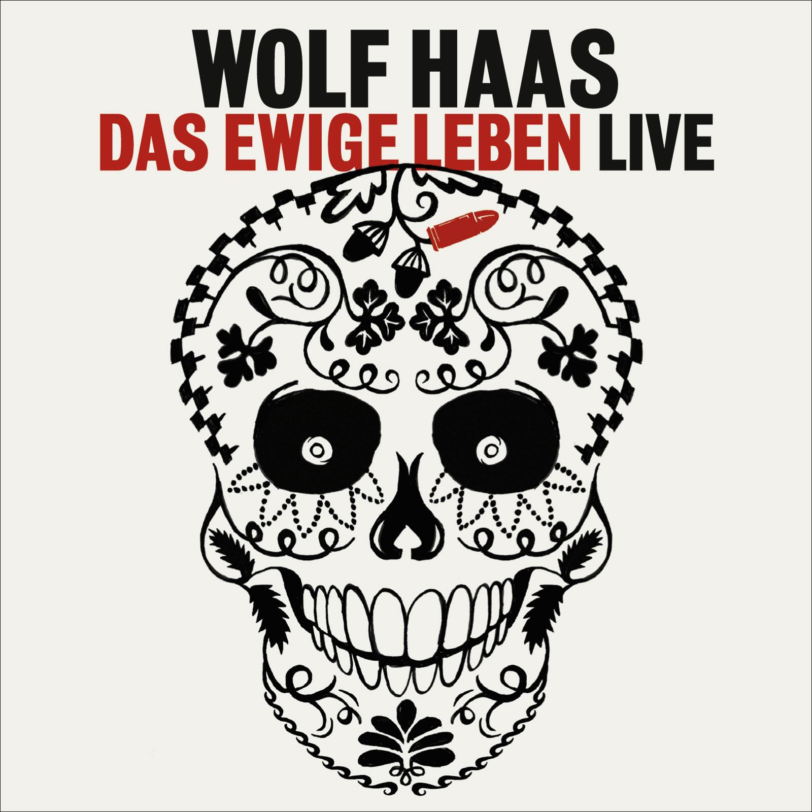 Das ewige Leben: Live - Wolf Haas