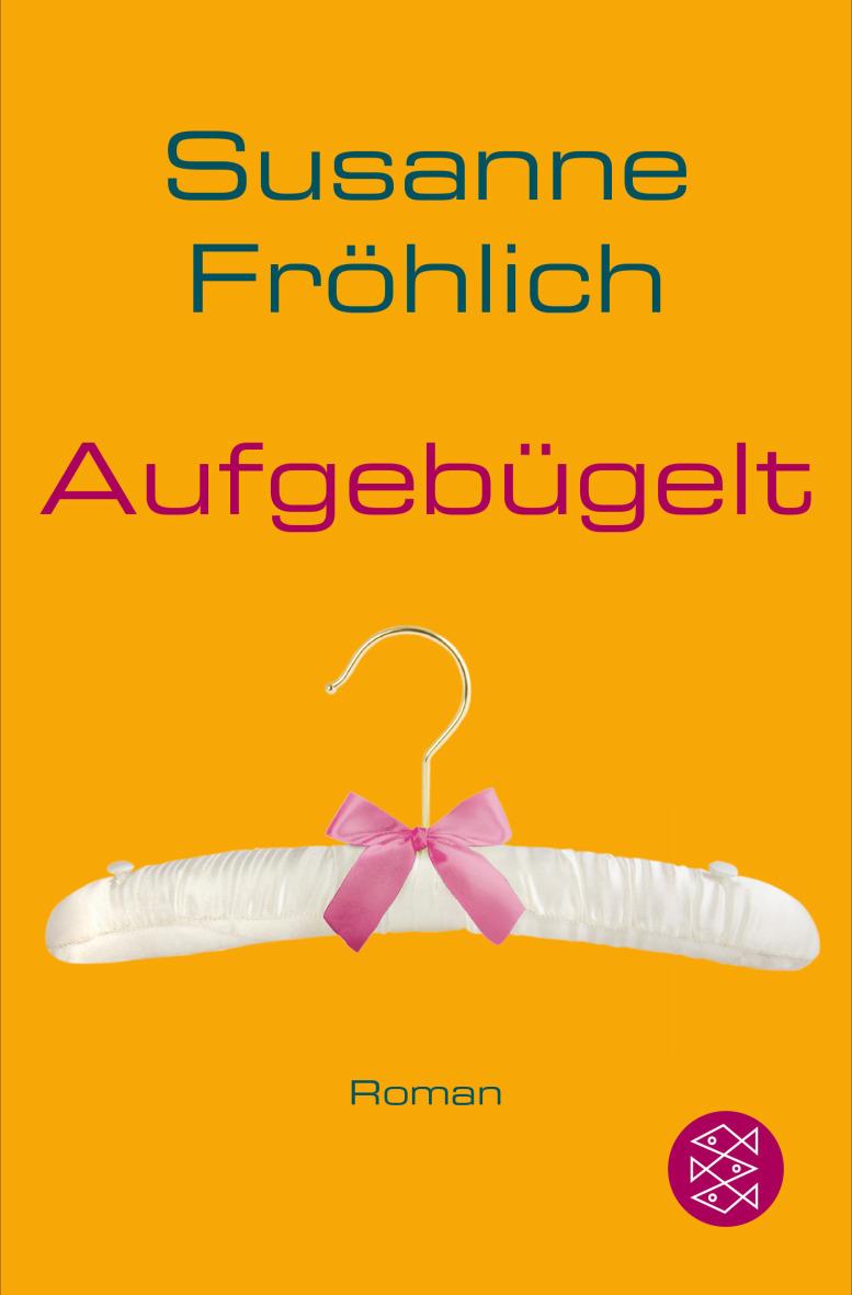 Aufgebügelt - Susanne Fröhlich [Taschenbuch]