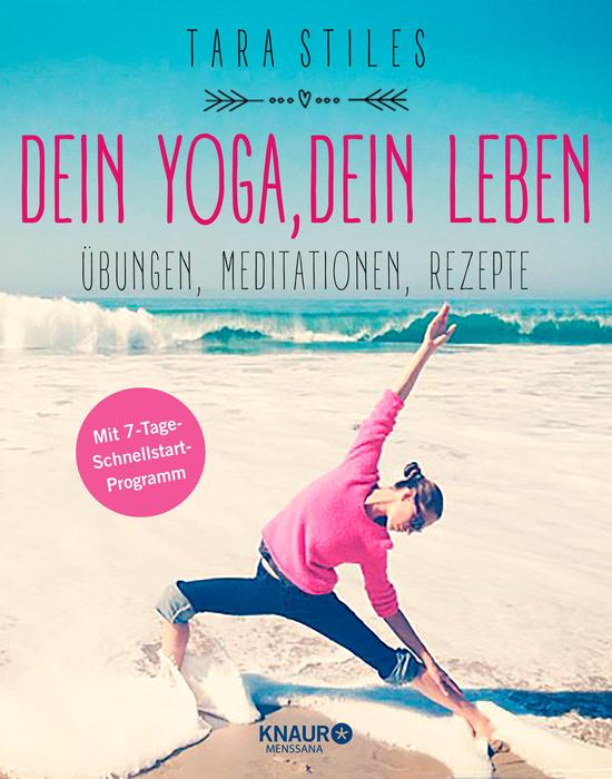 Dein Yoga, dein Leben: Übungen, Meditationen, Rezepte - Tara Stiles