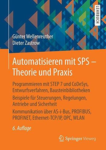 Automatisieren mit SPS - Theorie und Praxis: Programmieren mit STEP 7 und CoDeSys, Entwurfsverfahren, Bausteinbibliothek