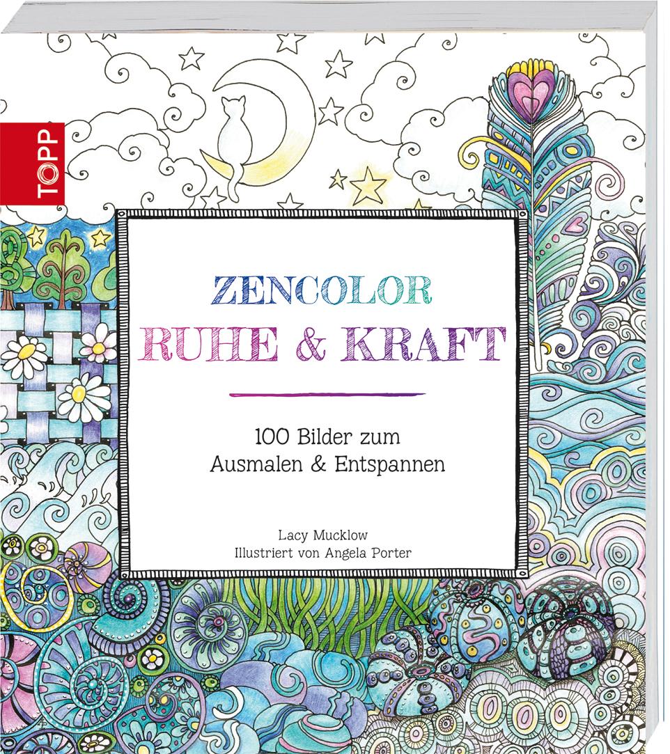 Zencolor: Ruhe & Kraft: 100 Bilder zum Ausmalen & Entspannen - Mucklow, Lacy