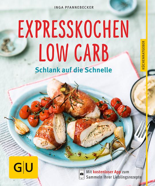 Expresskochen Low Carb: Schlank auf die Schnelle - Inga Pfannebecker