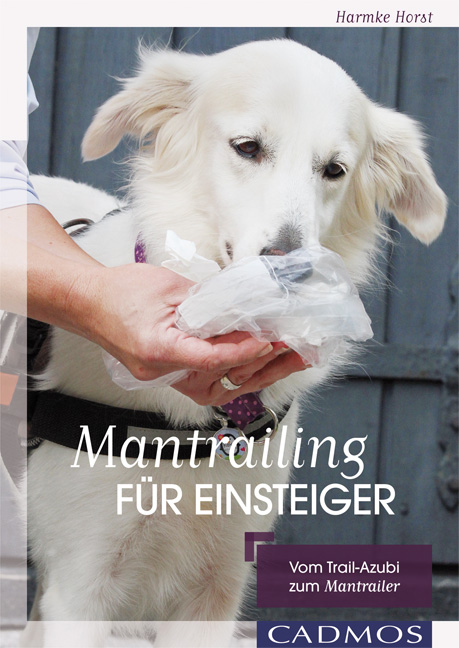 Mantrailing für Einsteiger: Vom Trail-Azubi zum Mantrailer - Harmke Horst [Taschenbuch]