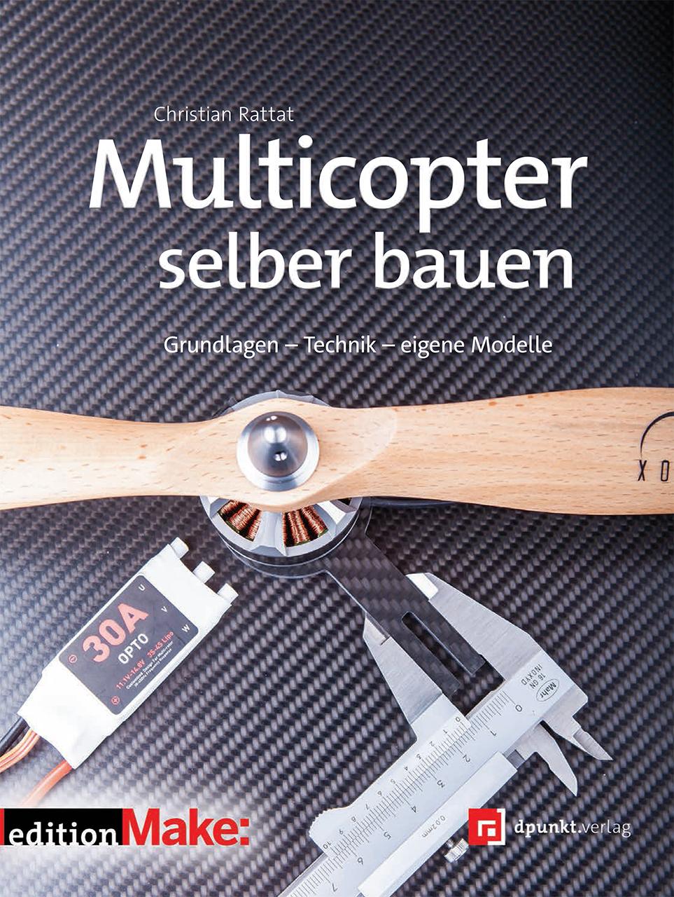 Multicopter selber bauen: Grundlagen - Technik - eigene Modelle - Christian Rattat [Broschiert]