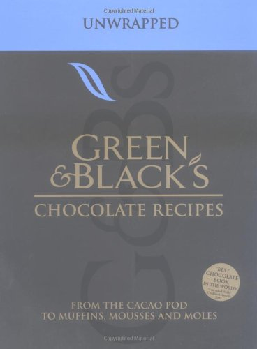 Green and Black´s Chocolate Recipes: Unwrapped - From the Cacao Pod to Muffins, Mousses and Moles
