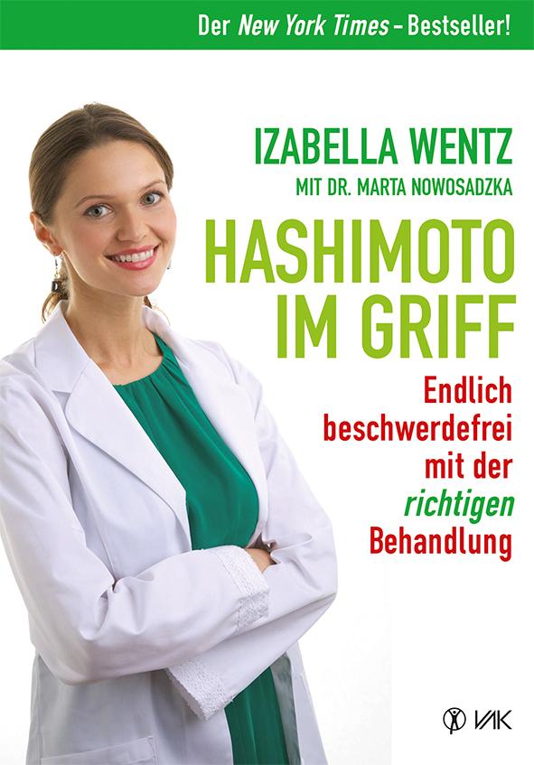 Hashimoto im Griff: Endlich beschwerdefrei mit der richtigen Behandlung - Wentz, Izabella