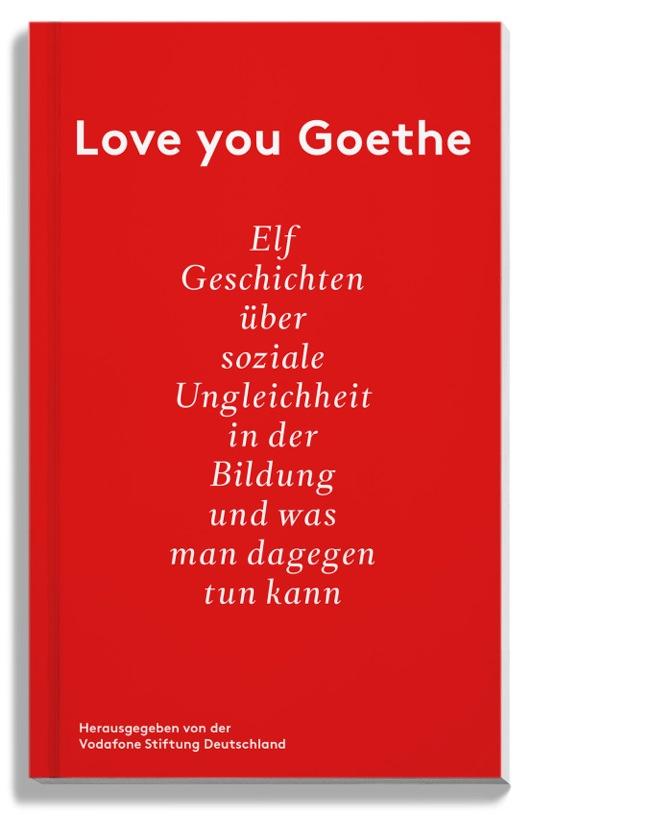 Love you Goethe: Elf Geschichten über soziale Ungleichheit in der Bildung und was man dagegen tun kann - Antar, Dalia