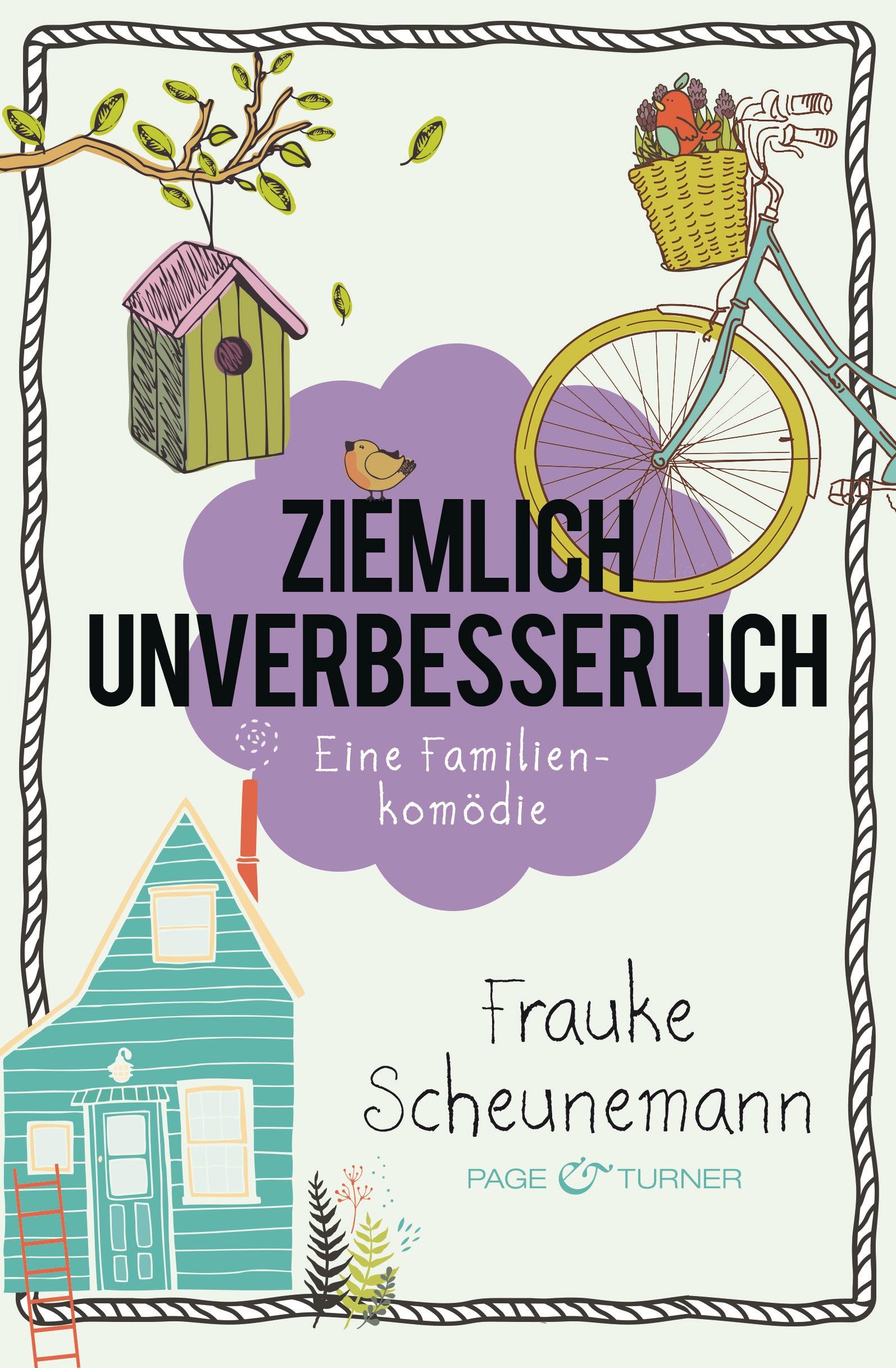 Ziemlich unverbesserlich: Eine Familienkomödie - Frauke Scheunemann