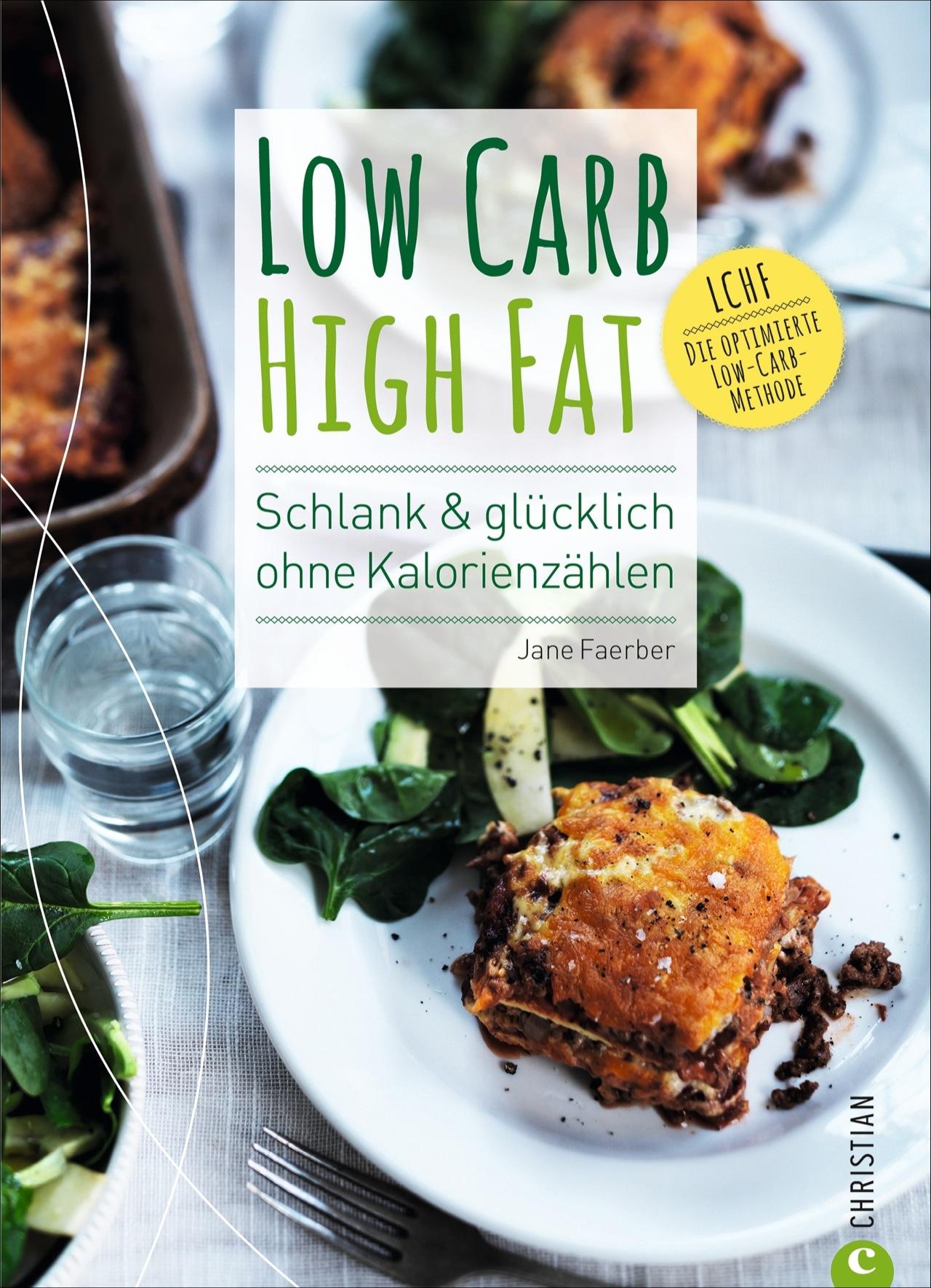 Low Carb High Fat: Schlank & glücklich ohne Kalorienzählen - Jane Faerber