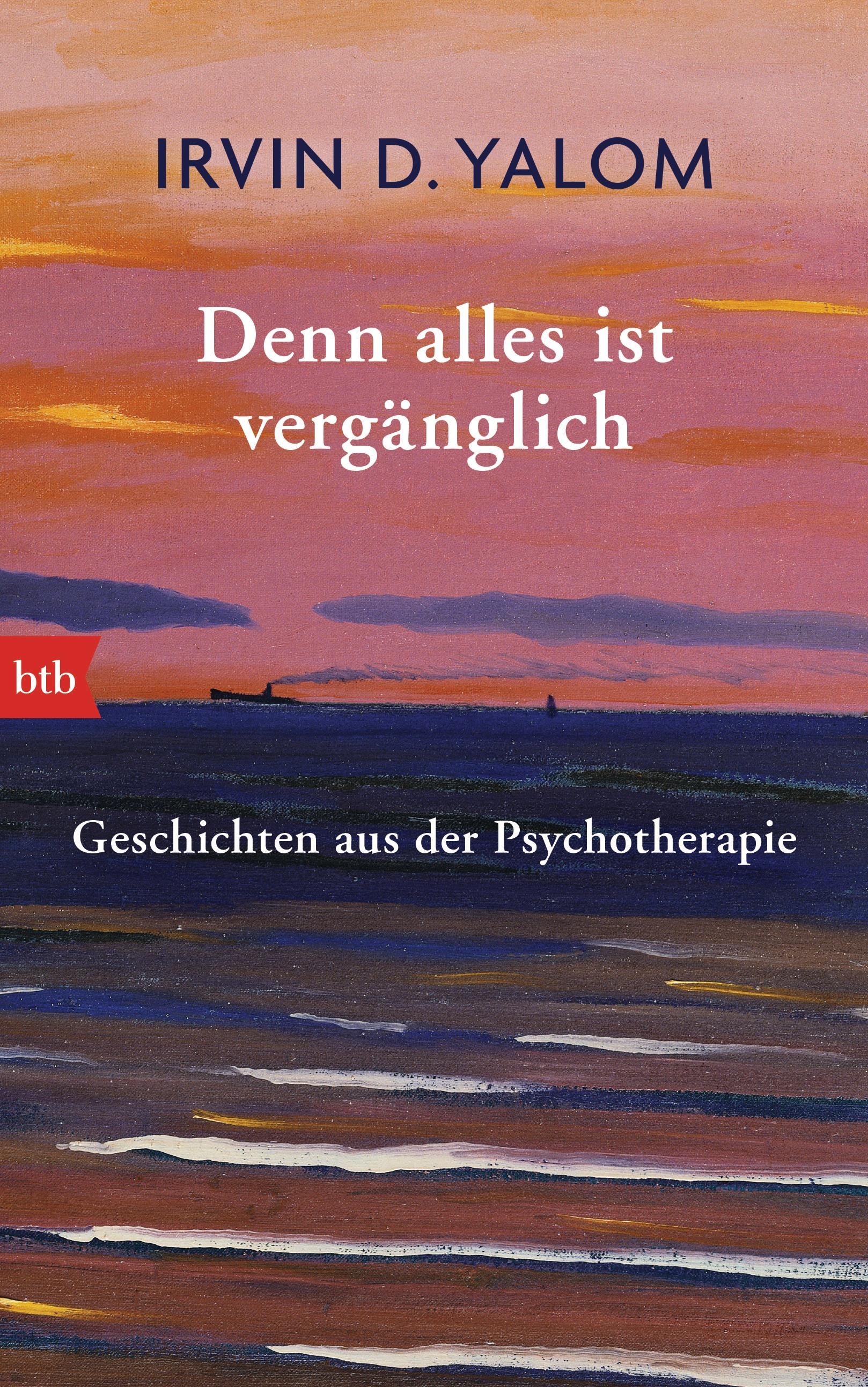 Denn alles ist vergänglich: Geschichten aus der Psychotherapie - Yalom, Irvin D.