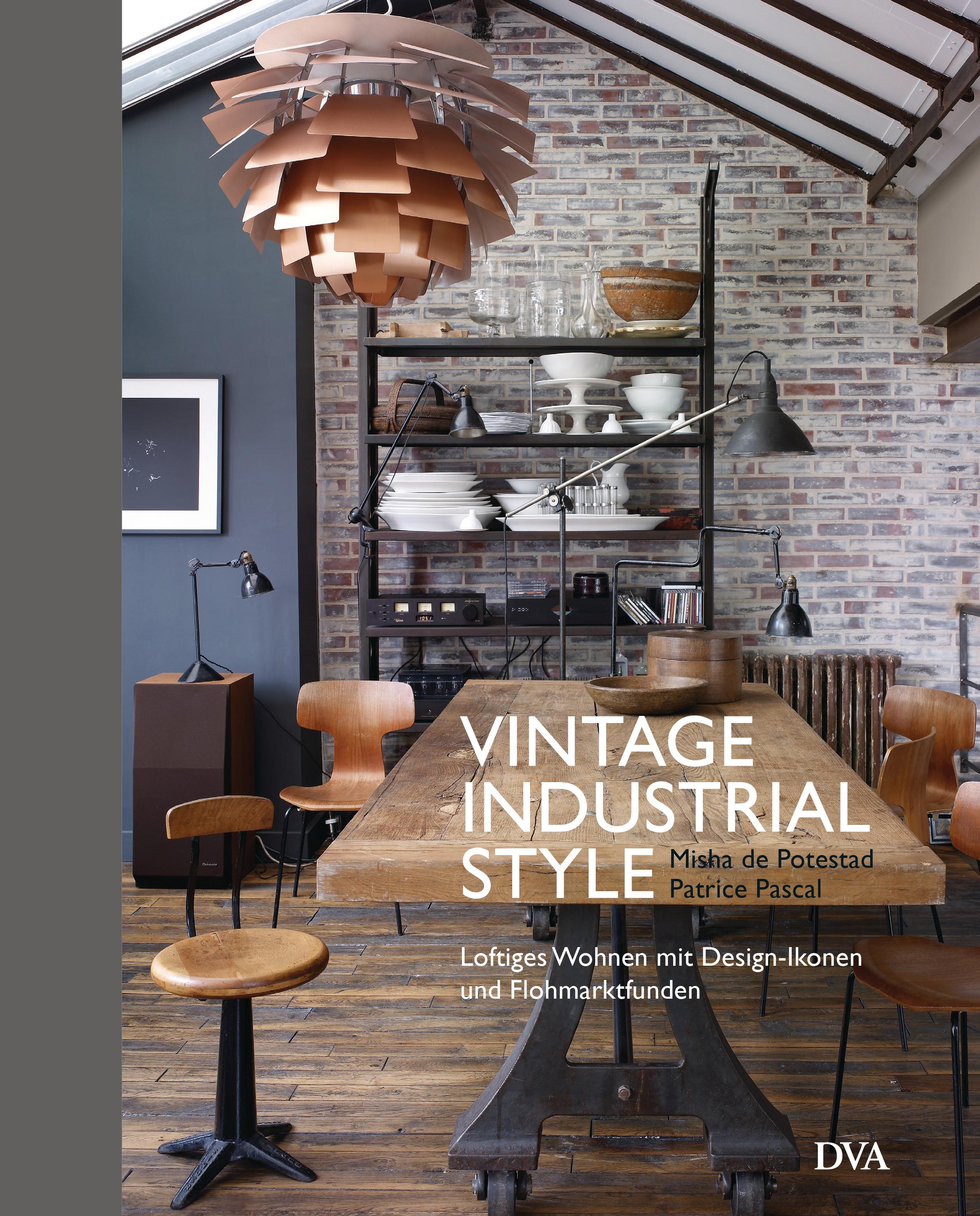 Vintage Industrial Style: Loftiges Wohnen mit Design-Ikonen und Flohmarktfunden - Misha de Potestad