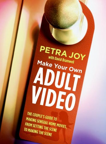 Make Your Own Adult Video: The Couple´s Guide t...