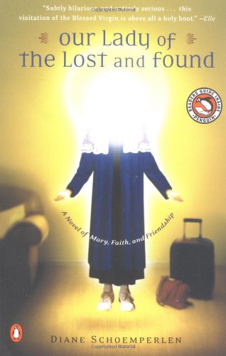 Our Lady of the Lost and Found: A Novel of Mary, Faith, and Friendship - Schoemperlen, Diane