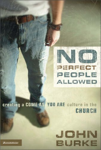 No Perfect People Allowed: Creating a Come as You Are Culture in the Church - Burke, John