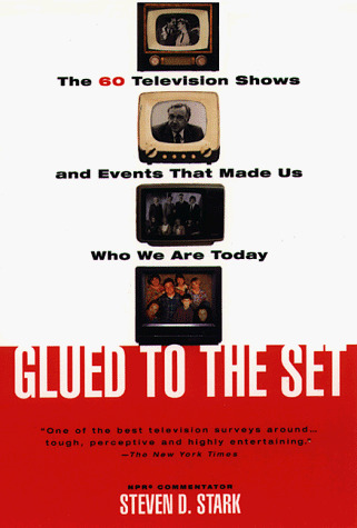 Glued to the Set: Th 60 Television Shows and Events That Made Us Who We Are Today - Stark, Steven D.