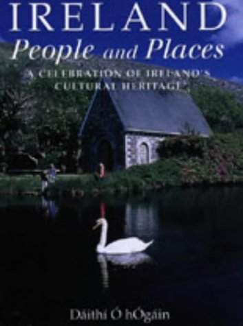 Ireland: A Celebration of Ireland´s Cutural Heritage: People and Places - O Hogain, Daithi