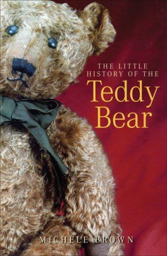 The Little History of the Teddy Bear - Brown, Michele