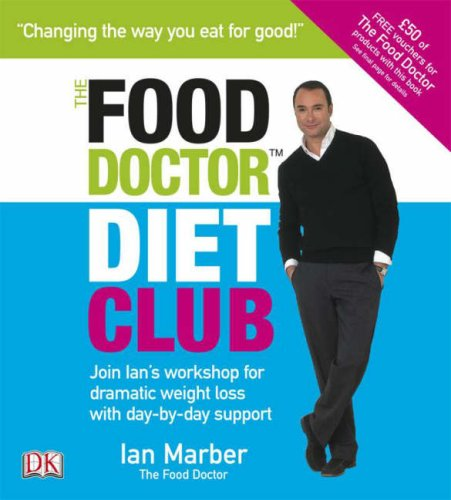 Food Doctor Diet Club: Join Ian´s Workshop for Dramatic Weight Loss with Day-by-day Support - Marber, Ian