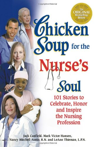 Chicken Soup for the Nurse´s Soul: 101 Stories to Celebrate, Honor and Inspire the Nursing Profession (Chicken Soup for the Soul (Paperback Health Communications)) - Canfield, Jack