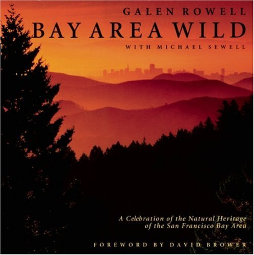 Bay Area Wild: A Celebration of the Natural Heritage of the San Francisco Bay Area - Rowell, Galen A.