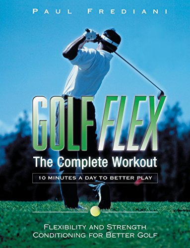Golf Flex: The Complete Workout/10 Minutes a Day to Better Play: The Easy and Effective Way to Add Power and Performance to Your Game (Sports Flex) - Frediani, Paul