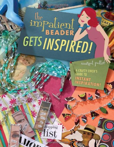 The Impatient Beader Gets Inspired!: A Crafty Chick´s Guide to Instant Inspiration! - Potter, Margot