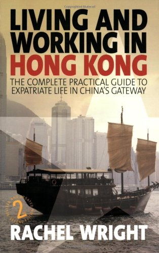 Living and Working in Hong Kong: The Complete Practical Guide to Expatriate Life in China´s Gateway - Wright, Rachel