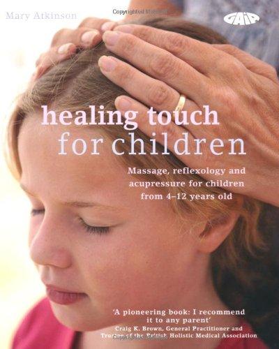 Healing Touch for Children: Massage, Acupressur...