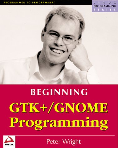 BEG GTK+/GNOME,: Linux GUI Programming (Linux P...